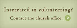 Interested in volunteering? Contact the church office.